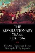 Revolutionary Years, 1775-1789 : The Art of American Power During the Early Republic