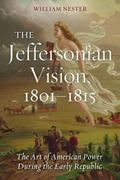 Jeffersonian Vision, 1801-1815 : The Art of American Power During the Early Republic