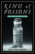 King of Poisons : A History of Arsenic
