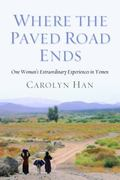 Where the Paved Road Ends : One Woman's Extraordinary Experiences in Yemen