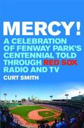 Mercy! : A Celebration of Fenway Park's Centennial Told Through Red Sox Radio and TV