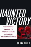 Haunted Victory : The American Crusade to Destroy Saddam and Impose Democracy on Iraq
