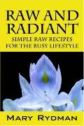 Raw and Radiant Simple Raw Recipes for the Busy Lifestyle
