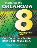 Mastering the 8th Grade Oklahoma Core Curriculum Test in Mathematics : Developed to PASS