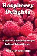 Raspberry Delights Cookbook A Collection of Raspberry Recipes