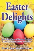 Easter Delights Cookbook : A Collection of Easter Recipes
