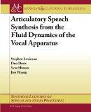 Articulatory Speech Synthesis from the Fluid Dynamics of the Vocal Apparatus (Synthesis Lect...