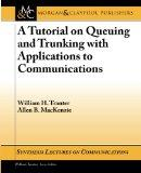 A Tutorial on Queuing and Trunking with Applications to Communications (Synthesis Lectures o...