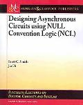 Designing Asynchronous Circuits using NULL Convention Logic (NCL) (Synthesis Lectures on Dig...