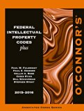 O'Connor's Federal Intellectual Property Codes Plus 2015-2016