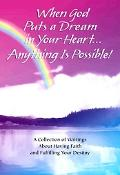 When God Puts a Dream in Your Heartanything Is Possible A Collection of Writings About Havin...