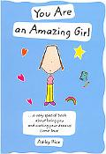 You Are an Amazing Girl A Very Special Book About Being You And Making Your Dreams Come True