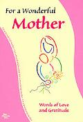 For a Wonderful Mother A Collection of Writings for Someone Who Means So Much