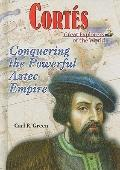 Cortes: Conquering the Powerful Aztec Empire (Great Explorers of the World)