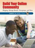 Build Your Online Community: Blogging, Message Boards, Newsgroups, and More (Issues in Focus...