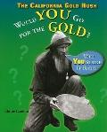 California Gold Rush : Would You Go for the Gold?