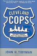 Cleveland Cops The Real Stories They Tell Each Other