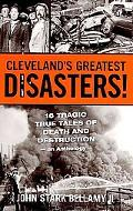 Cleveland's Greatest Disasters!: 16 Tragic True Tales of Death and Destruction