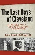 Last Days of Cleveland : My First Disaster and Other Tales of Cleveland Woe