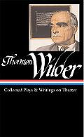 Thornton Wilder Collected Plays & Writings on Theater