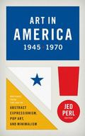 Art in America 1945�1970: Writings from the Age of Abstract Expressionism, Pop Art, and Mini...