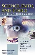Science, Faith, And Ethics Grid or Gridlock?