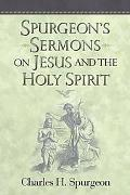 Spurgeon's Sermons on Jesus and the Holy Spirit