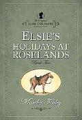 Elsie's Holiday at Roselands (The Original Elsie Dinsmore Collection)