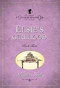 Elsies Girlhood (The Original Elsie Dinsmore Collection)