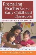 Preparing Teachers for the Early Childhood Classroom : Proven Models and Key Principles