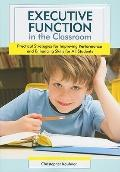 Executive Function in the Classroom: Practical Strategies for Improving Performance and Enha...
