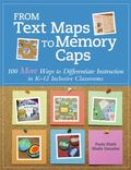 From Text Maps to Memory Caps : 100 More Ways to Differentiate Instruction in K-12 Inclusive...