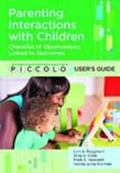 Parenting Interactions With Children User's Guide + Checklist of Observations Linked to Outc...