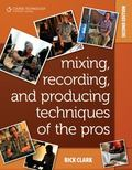 Mixing, Recording, and Producing Techniques of the Pros: Insights on Recording Audio for Mus...