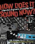 How Does It Sound Now?: Legendary Engineers and Vintage Gear (Artistpro)