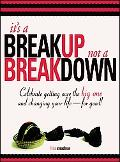 It's a Breakup Not a Breakdown Get over the big one and change your life - for good!