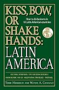 Kiss, Bow, or Shakes Hands, Latin America How to Do Business in 18 Latin American Countries