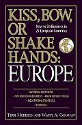 Kiss, Bow, or Shake Hands:Europe How to Do Business in 25 European Countries
