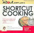 About.com Guide to Shortcut Cooking 225 Simple and Delicious Recipes for the Chef on the Go