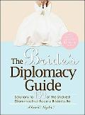 Bride's Diplomacy Guide Answers to 150 of the Most Crucial and Annoying Questions That Face ...