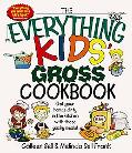 Everything Kids' Gross Cookbook Get Your Hands Dirty in the Kitchen With These Yucky Meals!