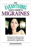 Everything Health Guide to Migraines: Professional Advice to Help Ease the Pain and Find the...