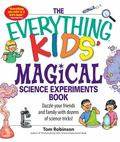 Everything Kids Magical Science Experiments Book Dazzle Your Friends and Family by Making Ma...