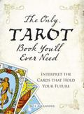 Only Tarot Book Youll Ever Need Gain Insight and Truth to Help Explain the Past, Present, an...