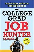 College Grad Job Hunter Insider Techniques and Tactics for Finding a Top-paying Entry-level Job