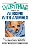 Everything Guide to Working with Animals: From Dog Groomer to Wildlife Rescuer