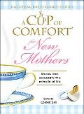 Cup of Comfort for New Mothers: Stories That Celebrate the Miracle of Life