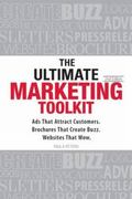 Ultimate Marketing Toolkit: Ads That Attract Customers, Brochures That Create Buzz, Web Site...