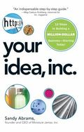 Your Idea, Inc.: 12 Steps to Building a Million Dollar Business - Starting Today!