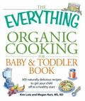 Organic Cooking for Baby and Toddler: 300 Naturally Delicious Recipes to Get Your Child off ...